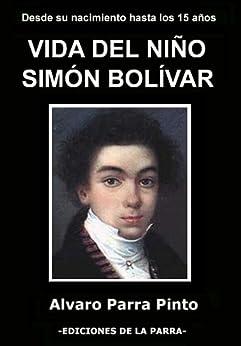 Vida del nino Simon Bolivar eBook: Alvaro Parra Pinto