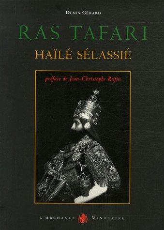 Ras Tafari Haïle Sélassié : Visages du dernier empereur d'Ethiopie par Denis Gérard