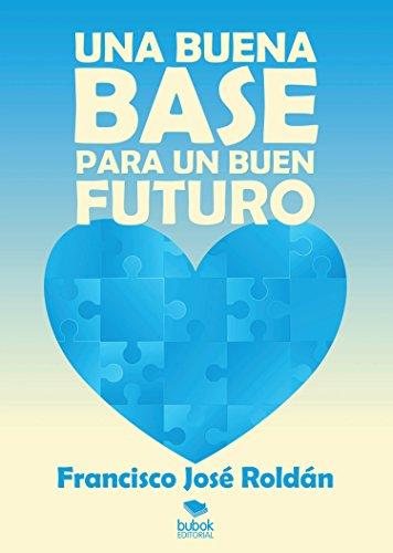 Una buena base para un buen futuro: Segunda edición por Francisco José Roldán