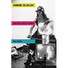 Sounding the Gallery: Video and the Rise of Art-Music (Oxford Music / Media) by Holly Rogers (2013-04-10)