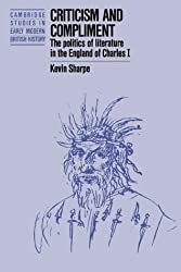 Criticism and Compliment: The Politics of Literature in the England of Charles I (Cambridge Studies in Early Modern British History)
