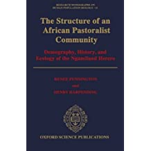 The Structure of an African Pastoralist Community: Demography, History, and Ecology of the Ngamiland Herero (Research Monographs on Human Population Biology)