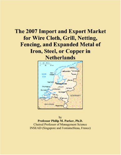 The 2007 Import and Export Market for Wire Cloth, Grill, Netting, Fencing, and Expanded Metal of Iron, Steel, or Copper in Netherlands