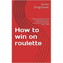 How to win on roulette: Ultimate guide that would instantly increase your odds of winning on outside bets from below 50% to 90% (English Edition)