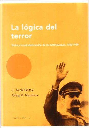 La lógica del terror: Stalin y la autodestrucción de los bolcheviques (1932-1939) (Memoria Crítica)