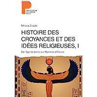 Histoire des croyances et des idées religieuses / 1: De l'âge de pierre aux mystères d'eleusys