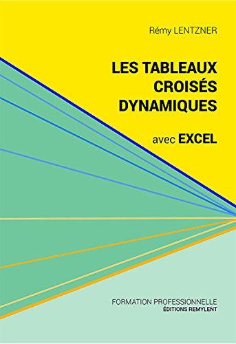 Les tableaux croisés dynamiques avec Excel: Pour aller plus loin dans votre utilisation d'Excel par Rémy Lentzner
