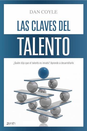 Las claves del talento: ¿Quién dijo que el talento es innato? Aprende a desarrollarlo (Autoayuda y superación) por Dan Coyle