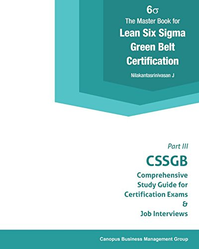 The Master Book for Lean Six Sigma Green Belt Certification III: CSSGB Comprehensive Study Guide for Certification Exams and Job Interviews (CSSGB Certification Series, Band 3) -