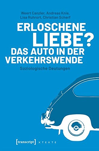 Erloschene Liebe? Das Auto in der Verkehrswende: Soziologische Deutungen (X-Texte zu Kultur und Gesellschaft)
