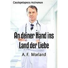 An deiner Hand ins Land der Liebe: Cassiopeiapress Arztroman