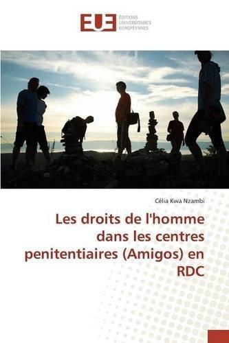 Les droits de l'homme dans les centres penitentiaires (Amigos) en RDC by C??lia Kwa Nzambi (2015-12-07)