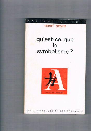 Qu'est-ce que le symbolisme ?. par Peyre Henri .