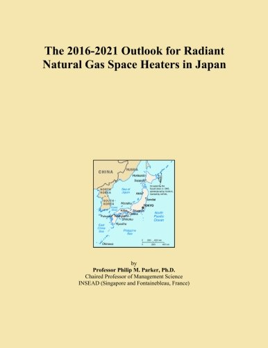 The 2016-2021 Outlook for Radiant Natural Gas Space Heaters in Japan