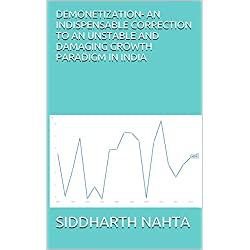 Demonetization- an indispensable correction to an unstable and damaging growth paradigm in India (India's Growth Paradigm Book 1)