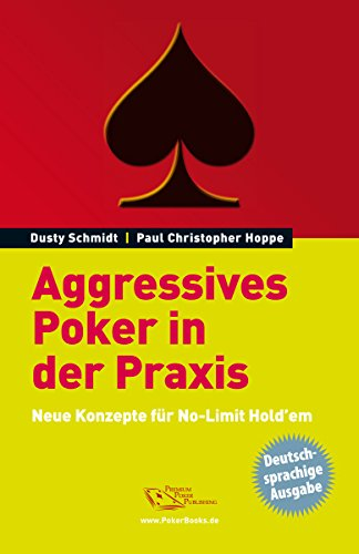 Aggressives Poker in der Praxis: Neue Konzepte for No-Limit Hold'em