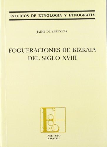 Fogueraciones de bizkaia del s. XVIII (Etnografia Eta Etnologia Lanak) por Jaime De Kerexeta