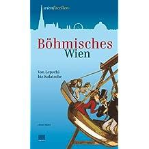 Böhmisches Wien. Von Lepschi bis Kolatsche