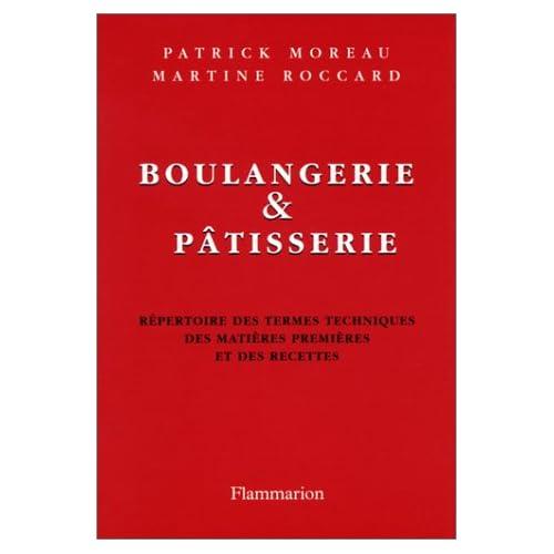 Boulangerie et pâtisserie : Répertoire des termes techniques des matières premières et des recettes