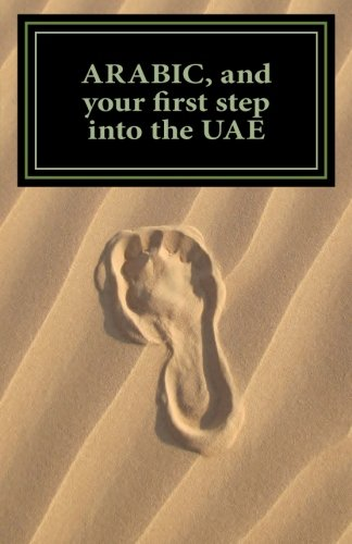 ARABIC, and your first step into the UAE: Specifically Edited for Abu Dhabi and Dubai. Words you will hear every day in the Emirates. por Mary McGillivray Walker M.Ed.