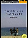 Nunca fuimos a Katmandú (Spanish Edition)