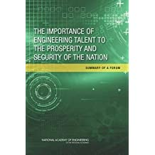 [The Importance of Engineering Talent to the Prosperity and Security of the Nation: Summary of a Forum] (By: Steve Olson) [published: March, 2014]