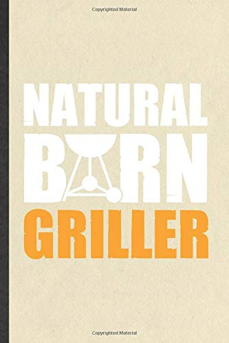 Natural Born Griller: Funny Barbecue Bbq Lined Notebook/ Blank Journal For Grilling Cookout Drinking, Inspirational Saying Unique Special Birthday Gift Idea Classic 6x9 110 Pages