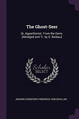 The Ghost-Seer: Or, Apparitionist. From the Germ. [Abridged and Tr. by D. Boileau]