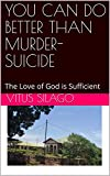 Book cover image for YOU CAN DO BETTER THAN MURDER-SUICIDE : The Love of God is Sufficient