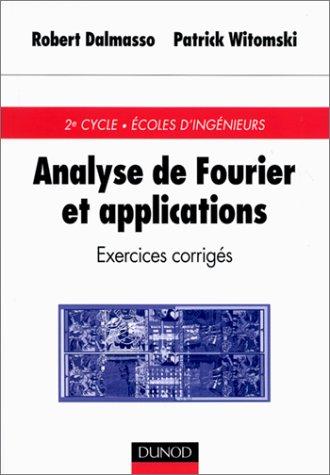 Analyse de Fourier et applications : exercices corrigés. 2ème cycle. Ecoles d'ingénieurs