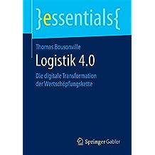Logistik 4.0: Die digitale Transformation der Wertschöpfungskette (essentials)