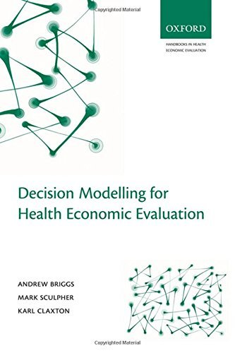 Decision Modelling for Health Economic Evaluation (Handbooks for Health Economic Evaluation) by Andrew Briggs (2006-09-28)
