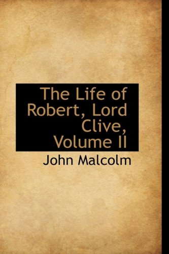 The Life of Robert, Lord Clive, Volume II: 2