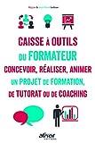 La caisse à outils du formateur: Concevoir, réaliser animer un projet de formation, de tutorat ou de coaching - 5...