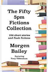 The Fifty 5pm Fictions Collection: 250 flash fictions and short stories Paperback