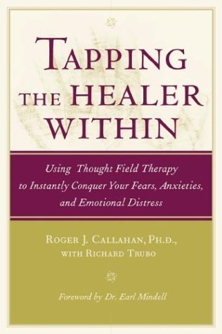 Tapping the Healer Within : Using Thought Field Therapy to Instantly Conquer Your Fears, Anxieties, and Emotional Distress by Roger J. Callahan, Richard Trubo (2000) Hardcover
