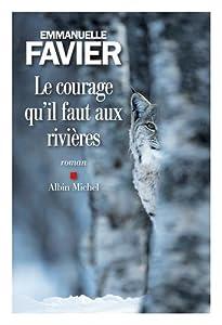 vignette de 'Courage qu'il faut aux rivières (Le) (Emmanuelle Favier)'