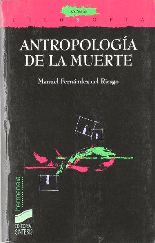 Antropología de la muerte (Filosofía. Hermeneia) por Manuel Fernández del Riesgo