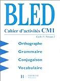 ORTHOGRAPHE GRAMMAIRE CONJUGAISON VOCABULAIRE CM1. : Cahier d'activités, Edition 1998
