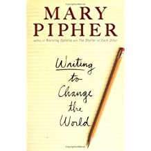 [(Writing to Change the World)] [Author: Mary Pipher] published on (May, 2006)