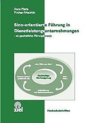 Sinn-orientierte Führung in Dienstleistungsunternehmen: Ein ganzheitliches Führungskonzept (Hochschulschriften)