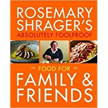 Absolutely Foolproof Food for Family & Friends
