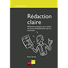 Rédaction claire: 40 bonnes pratiques pour rendre vos écrits professionnels clairs et conviviaux (Communication)
