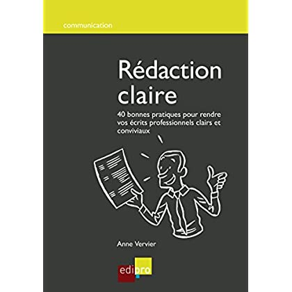 Rédaction claire: 40 bonnes pratiques pour rendre vos écrits professionnels clairs et conviviaux (Hors collection)