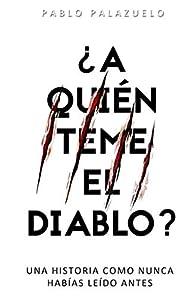 ¿A quién teme el diablo?: Una historia como nunca habías leído antes par Pablo Palazuelo Basaldua