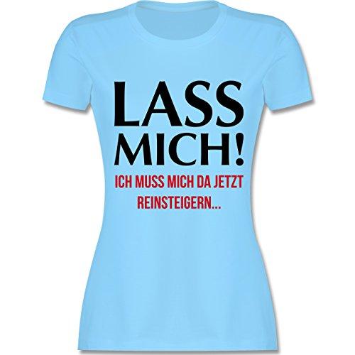 Statement Shirts - Lass mich! Ich muss mich da jetzt reinsteigern - tailliertes Premium T-Shirt mit Rundhalsausschnitt für Damen Hellblau