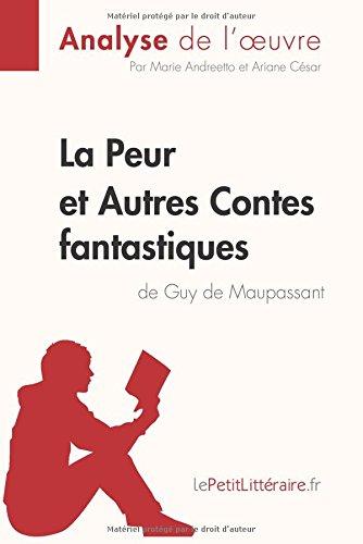La Peur et Autres Contes fantastiques de Guy de Maupassant (Analyse de l'oeuvre): Comprendre la littérature avec lePetitLittéraire.fr