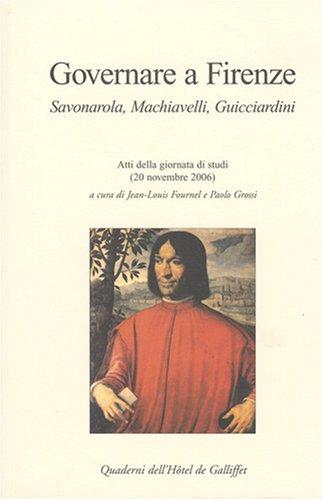 Governare a Firenze. Savonarola, Machiavelli, Guicciardini. Atti della giornata di studi par Jean-Louis FOURNEL, Paolo GROSSI