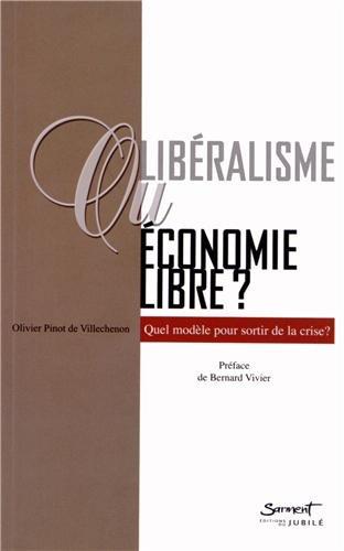Libéralisme ou économie libre ? : Quel modèle pour sortir de la crise ? par Olivier Pinot de Villechenon