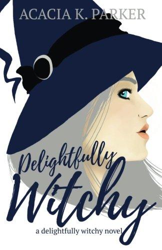 Delightfully Witchy: Volume 1 (A Delightfully Witchy Novel)